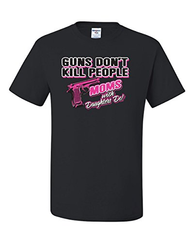 Guns Don't Kill People Moms With Daughters Do Funny Humor Tee Graphic Unisex T-Shirt