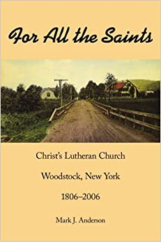 Book For All the Saints: Christ's Lutheran Church, Woodstock, New York 1806-2006 by Mark Anderson (2006-12-12)