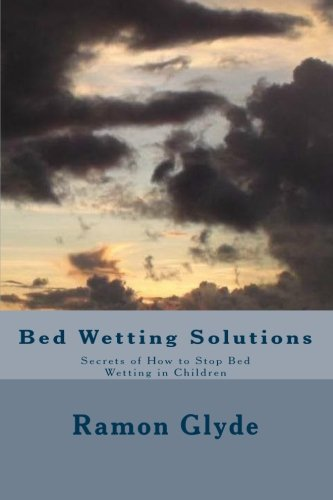Download Bed Wetting Solutions: Secrets of How to Stop Bed Wetting in Children ebook