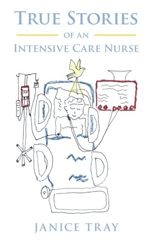 True Stories of an Intensive Care Nurse