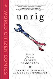 Unrig: How to Fix Our Broken Democracy (World Citizen Comics)
