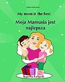 English Polish books: My mom is the best. Moja Mamusia jest najlepsza: Bilingual (Polish Edition), Children's English-Polish Picture book (Bilingual Edition), Easy Polish and English reader: Volume 5