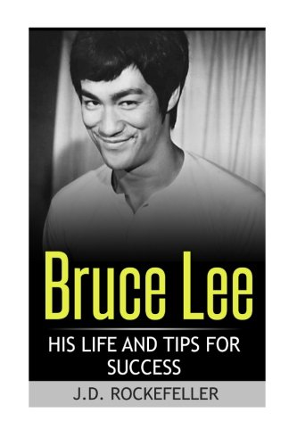 Bruce Lee: His Life and Tips for Success (J.D. Rockefeller's Book Club)