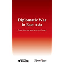 Diplomatic War in East Asia: China, Korea and Japan in the 21st Century