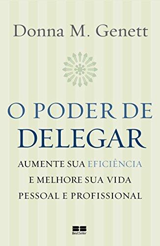 O poder de delegar: Aumente sua eficiência e melhore sua vida pessoal e profissional