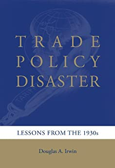 Trade Policy Disaster: Lessons from the 1930s (Ohlin Lectures) by [Irwin, Douglas A.]