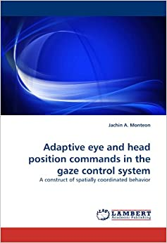 Book Adaptive eye and head position commands in the gaze control system: A construct of spatially coordinated behavior