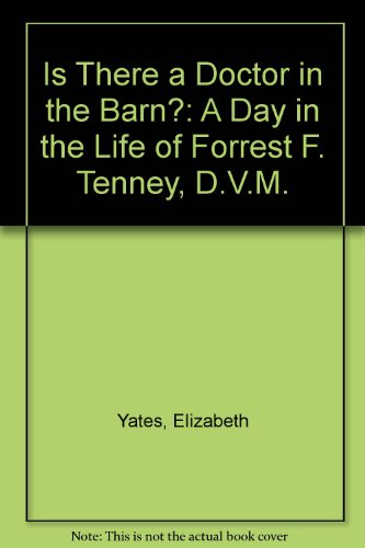 Is There a Doctor in the Barn?: A Day in the Life of Forrest F. Tenney, D.V.M.
