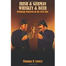 Irish and German -- Whiskey and Beer: Drinking Patterns in the Civil War