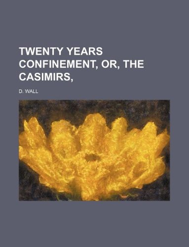 Read Online Twenty years confinement, or, The Casimirs, PDF ePub book