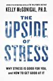 Why Stress Is Good for You, and How to Get Good at It The Upside of Stress (Hardback) - Common