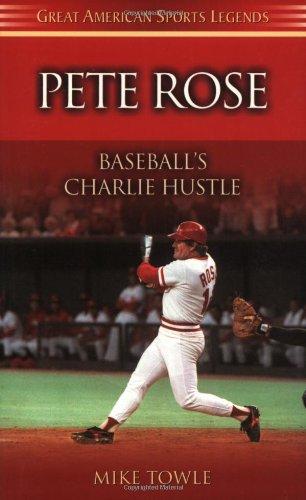 Pete Rose: Baseball's Charlie Hustle (Great American Sports Legends)