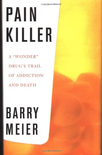 Pain Killer: A Wonder Drug's Trail of Addiction and Death