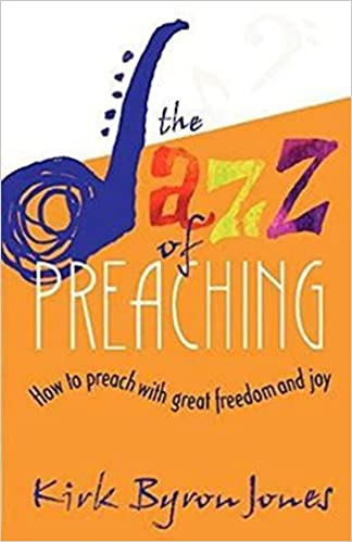 The jazz of preaching how to preach with great freedom and joy the jazz of preaching how to preach with great freedom and joy kirk byron jones 9780687002528 amazon books fandeluxe Gallery