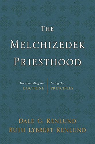 The Melchizedek Priesthood: Understanding the Doctrine, Living the Principles