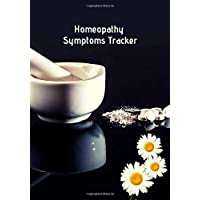 Homeopathy Symptoms Tracker: Homeopathic Diary To Record Remedies & Healing Progress...