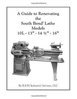 a guide to renovating the south bend lathe models 10l 13 14 1 2 16 rh amazon com south bend 10k lathe specifications south bend 10k lathe manual pdf