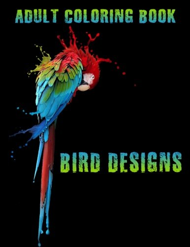 Download Adult Coloring Book: Stress Relief Coloring Book: 50+ BIRD Designs for Coloring Stress Relieving - Illustrated Drawings and Artwork to Inspire ... Kids And Adults (Bird Designs Coloring Books) pdf