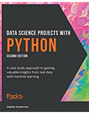 Data Science Projects with Python: A case study approach to gaining valuable insights from real data with machine learning, 2nd Edition
