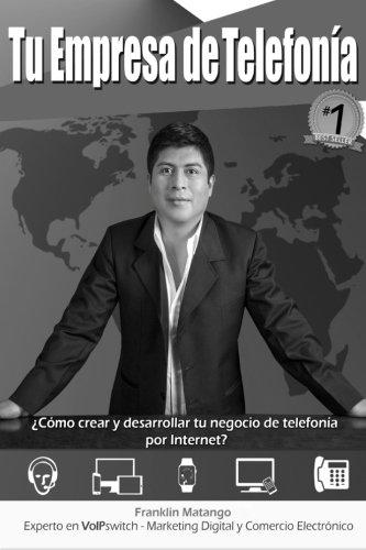 Tu empresa de Telefona (blanco y negro): Cmo crear y desarrollar tu negocio de telefona por Internet? (Spanish Edition)