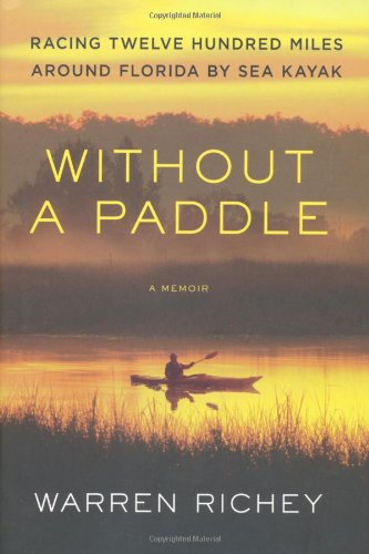 Without a Paddle: Racing Twelve Hundred Miles Around Florida by Sea Kayak