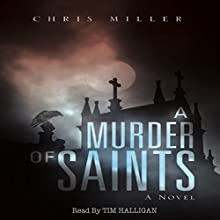 A Murder of Saints Audiobook by Chris Miller Narrated by Tim Halligan