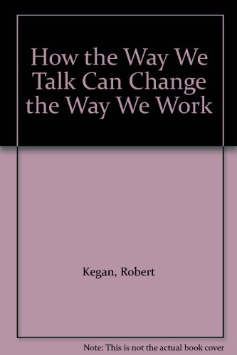 Seven Languages for Transformation - Gow the Way We Talk Can Change the Way We Work. by Jossey-Bass