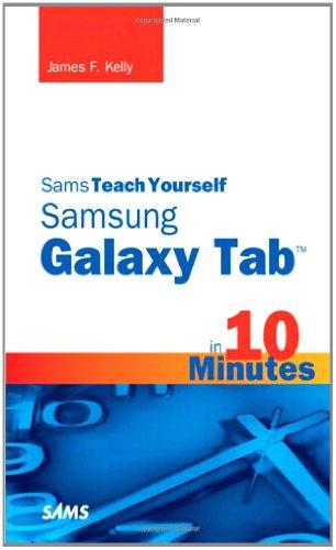 Sams Teach Yourself Samsung GALAXY Tab in 10 Minutes by James F. Kelly, Sams