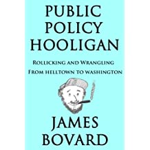 Public Policy Hooligan - Rollicking and Wrangling from Helltown to Washington