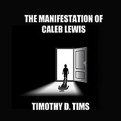 The Manifestation of Caleb Lewis