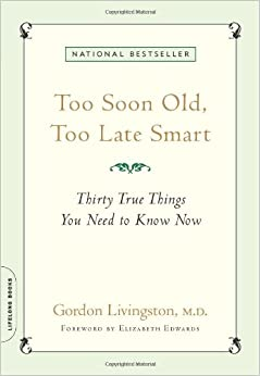 Book Too Soon Old, Too Late Smart: Thirty True Things You Need to Know Now