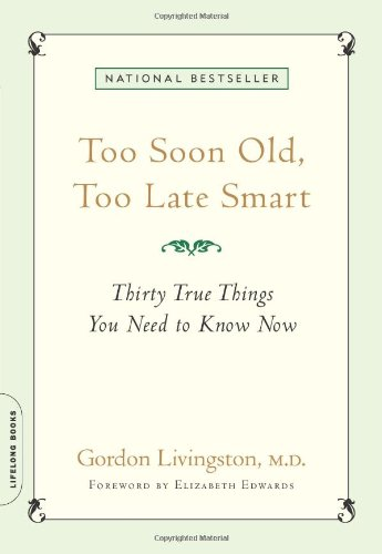 Too Soon Old  Too Late Smart  Thirty True Things You Need To Know Now