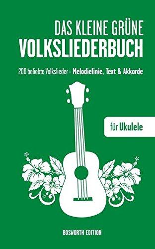 Das kleine grüne Volksliederbuch für Ukulele. 200 beliebte Volkslieder - Melodielinie, Text, Akkorde