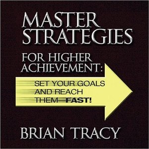 Master Strategies for Higher Achievement ~ Practical and Proven Tactics for Achieving Your Goals Faster Than Ever Before (SET OF SIX AUDIO CASSETTE TAPES)