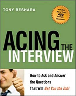 Acing The Interview: How To Ask And Answer The Questions That Will Get You  The