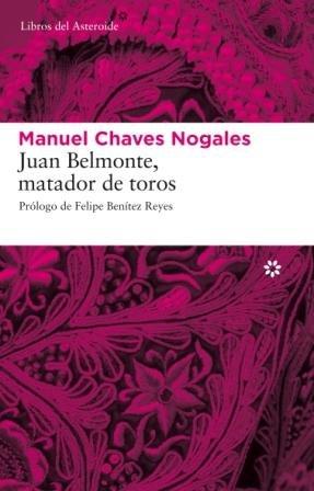 Juan Belmonte, matador de toros: Su vida y sus hazañas (Libros del Asteroide) (Spanish Edition) [Manuel Chaves Nogales] (Tapa Blanda)