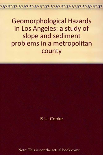 Geomorphological Hazards in Los Angeles: A Study of Slope and     Sediment Problems in a Metropolitan County (London Res