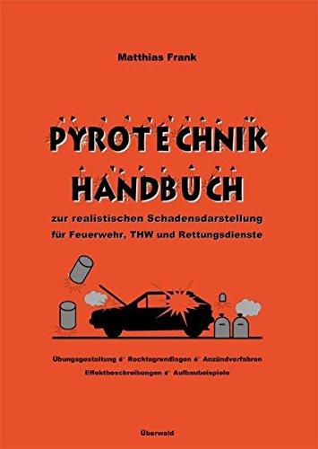 Pyrotechnik Handbuch: zur realistischen Schadensdarstellung für Feuerwehr, THW und Rettungsdienste