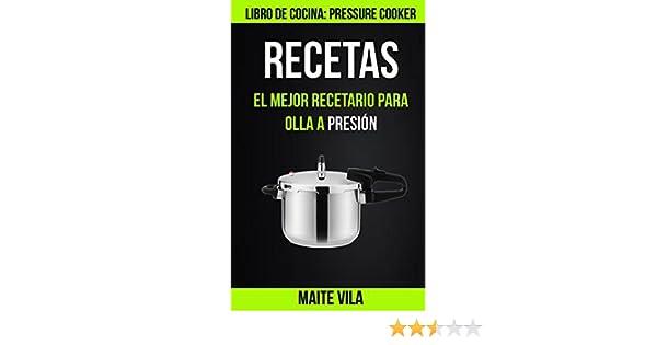 Recetas: El mejor recetario para olla a presión Libro de cocina: Pressure Cooker: Amazon.es: Vila, Maite: Libros