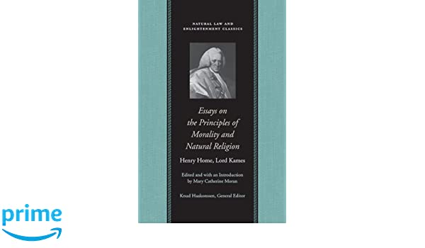 essays on principles of morality and natural religion natural law  essays on principles of morality and natural religion natural law and enlightenment classics henry home lord kames marry c moran 9780865974494