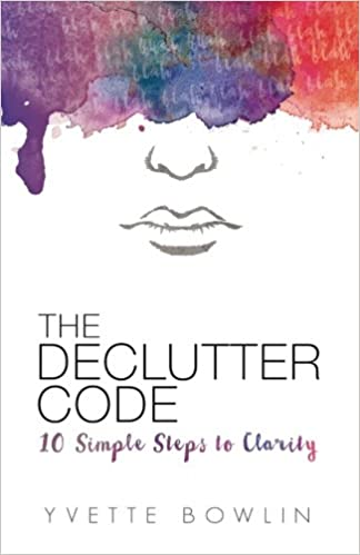 The declutter code 10 simple steps to clarity yvette bowlin the declutter code 10 simple steps to clarity yvette bowlin 9780692602997 amazon books fandeluxe Choice Image