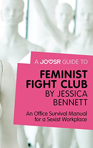 A Joosr Guide to... Feminist Fight Club by Jessica Bennett: An Office Survival Manual for a Sexist Workplace