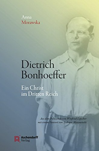 Dietrich Bonhoeffer: Ein Christ im Dritten Reich. Aus dem Polnischen Übertragen und herausgegeben von Winfried Lipscher