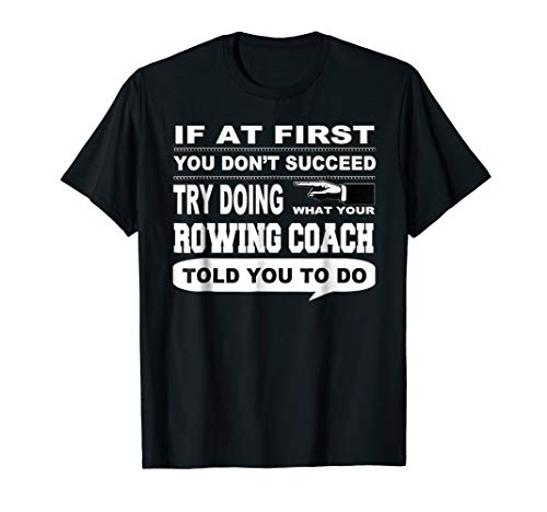 If at First You Don't Succeed Crew Rowing Coach T-Shirt