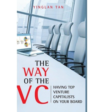 [(The Way of the VC: Having Top Venture Capitalists on Your Board )] [Author: Yinglan Tan] [Feb-2010] ebook