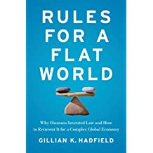 Rules for a Flat World: Why Humans Invented Law and How to Reinvent It for a Complex Global Economy