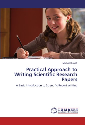 Practical Approach to Writing Scientific Research Papers: A Basic Introduction to Scientific Report Writing