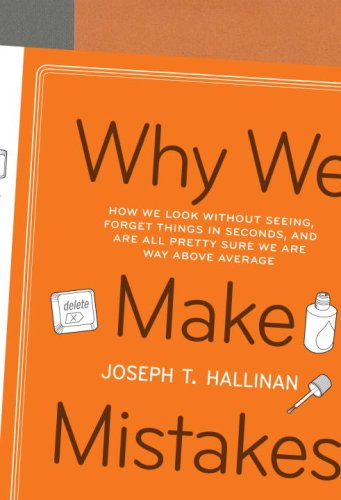 Why We Make Mistakes: How We Look Without Seeing, Forget Things in Seconds, and Are All Pretty Sure We Are Way Above Ave