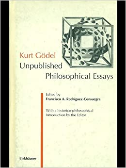 kurt godel unpublished philosophical essays f rodriguez  kurt godel unpublished philosophical essays f rodriguez consuegra 9780817653101 com books
