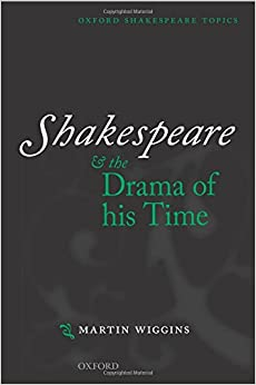 Shakespeare and the Drama of His Time (Oxford Shakespeare Topics)